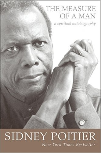 THE MEASURE OF A MAN: A SPIRITUAL AUTOBIOGRAPHY by Sir Sidney Poitier