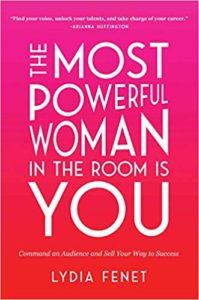 The Most Powerful Woman in the Room Is You: Command an Audience and Sell Your Way to Success (Lydia Fenet)